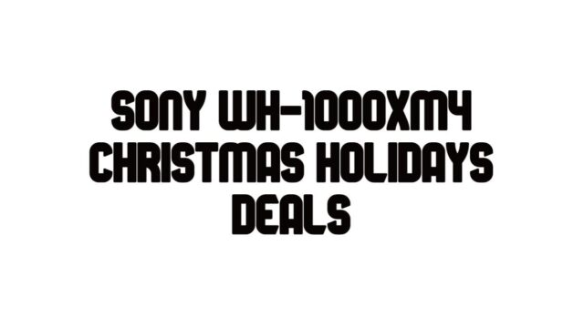 Best Sony WH1000XM4 holidays deals